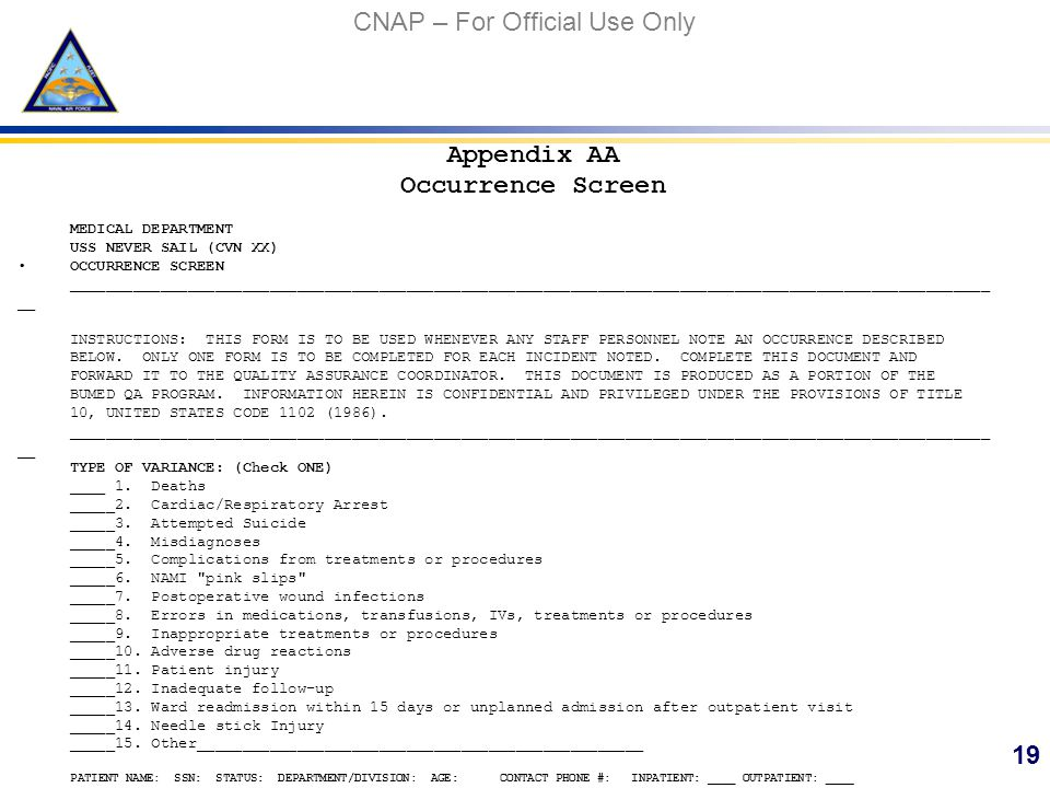 CNAP – For Official Use Only Appendix AA Occurrence Screen MEDICAL DEPARTMENT USS NEVER SAIL (CVN XX) OCCURRENCE SCREEN _____________________________________________________________________________________________________ __ INSTRUCTIONS: THIS FORM IS TO BE USED WHENEVER ANY STAFF PERSONNEL NOTE AN OCCURRENCE DESCRIBED BELOW.