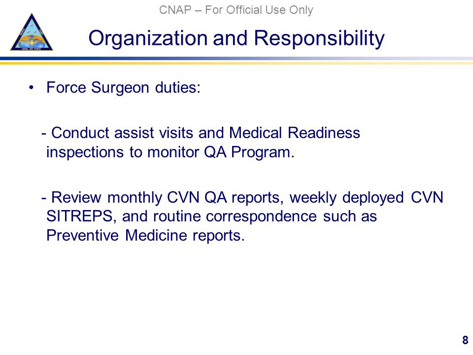 CNAP – For Official Use Only Organization and Responsibility Force Surgeon duties: - Conduct assist visits and Medical Readiness inspections to monitor QA Program.