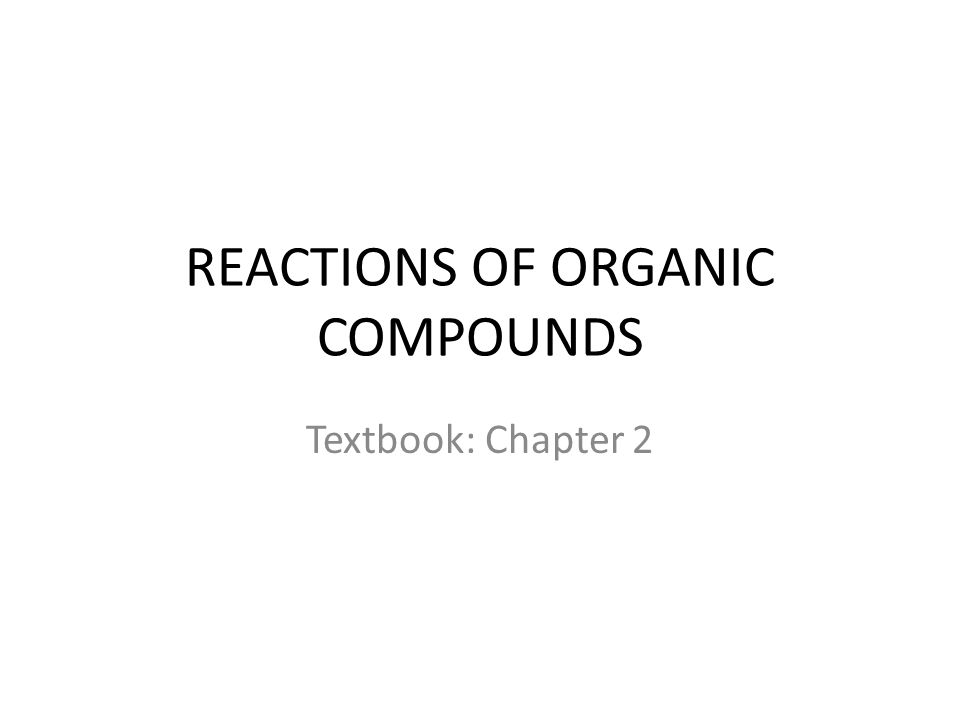 REACTIONS OF ORGANIC COMPOUNDS Textbook: Chapter 2