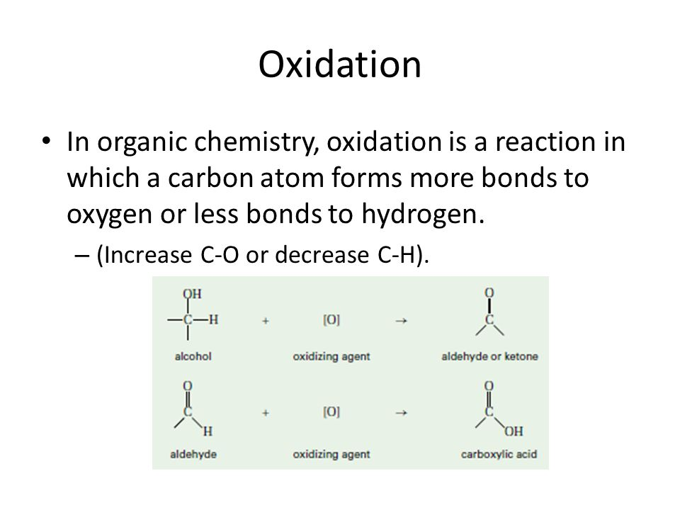 Oxidation In organic chemistry, oxidation is a reaction in which a carbon atom forms more bonds to oxygen or less bonds to hydrogen. – (Increase C-O o
