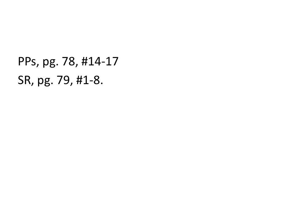 PPs, pg. 78, #14-17 SR, pg. 79, #1-8.