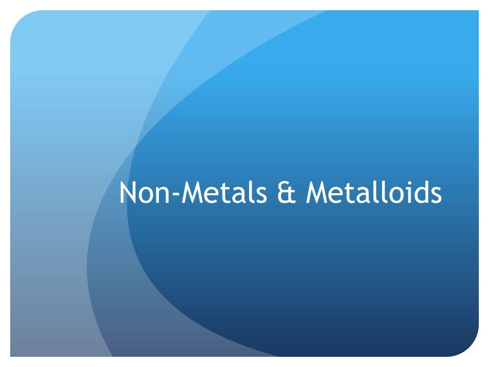 Non-Metals & Metalloids