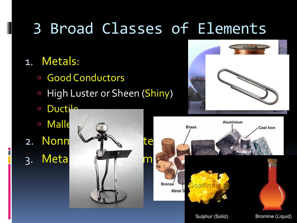 3 Broad Classes of Elements 1.