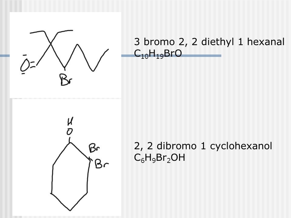 3 bromo 2, 2 diethyl 1 hexanal C 10 H 19 BrO 2, 2 dibromo 1 cyclohexanol C 6 H 9 Br 2 OH
