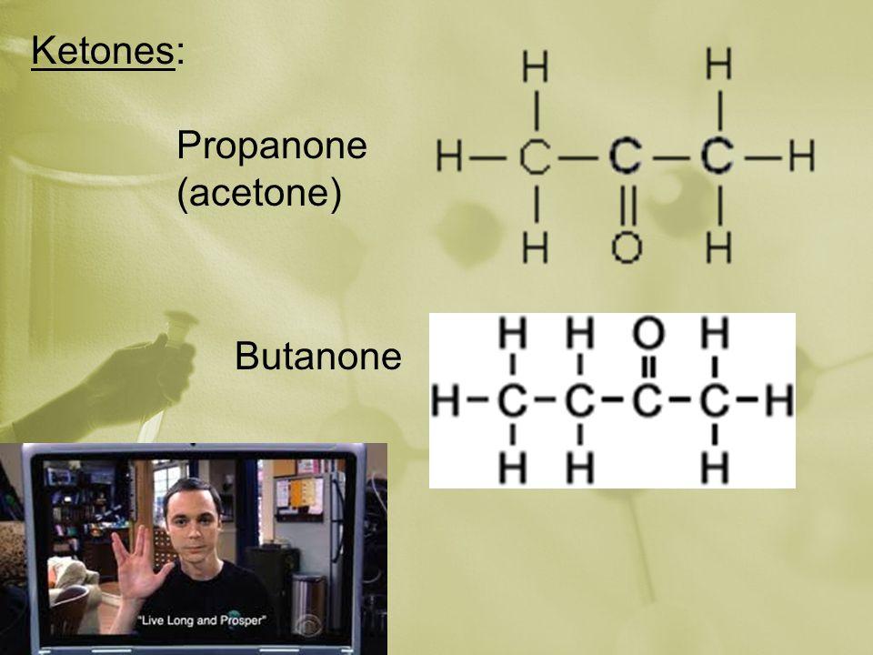 Ketones: Propanone (acetone) Butanone