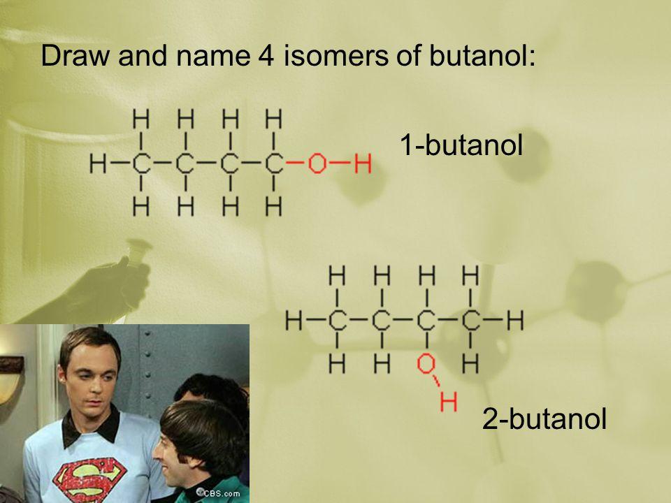 Draw and name 4 isomers of butanol: 1-butanol 2-butanol