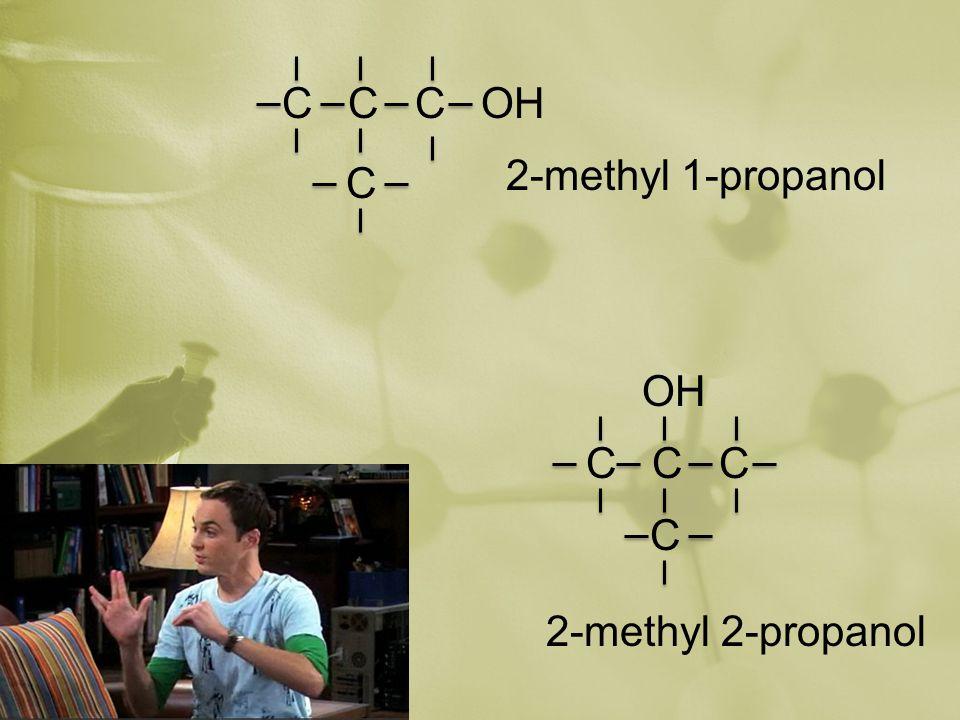 C C C OH C 2-methyl 1-propanol 2-methyl 2-propanol C C C C OH