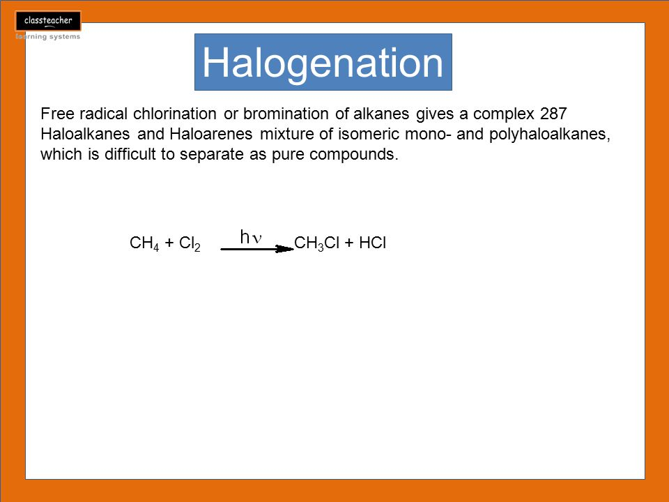 Free radical chlorination or bromination of alkanes gives a complex 287 Haloalkanes and Haloarenes mixture of isomeric mono- and polyhaloalkanes, which is difficult to separate as pure compounds.