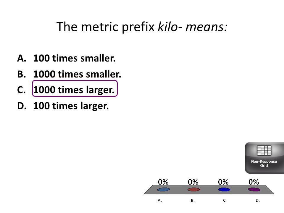 The metric prefix kilo- means: A.100 times smaller.