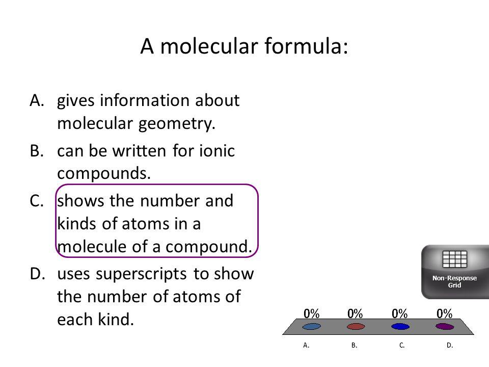 A molecular formula: A.gives information about molecular geometry.