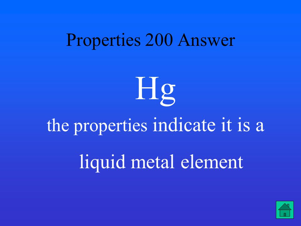 Properties 200 Answer Hg the properties indicate it is a liquid metal element