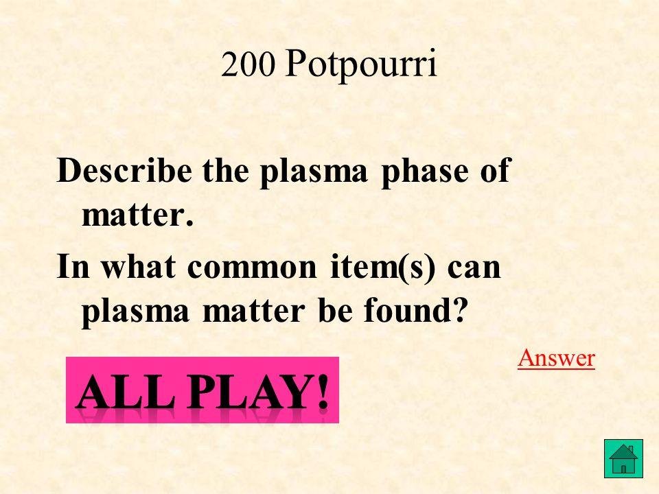 200 Potpourri Describe the plasma phase of matter.