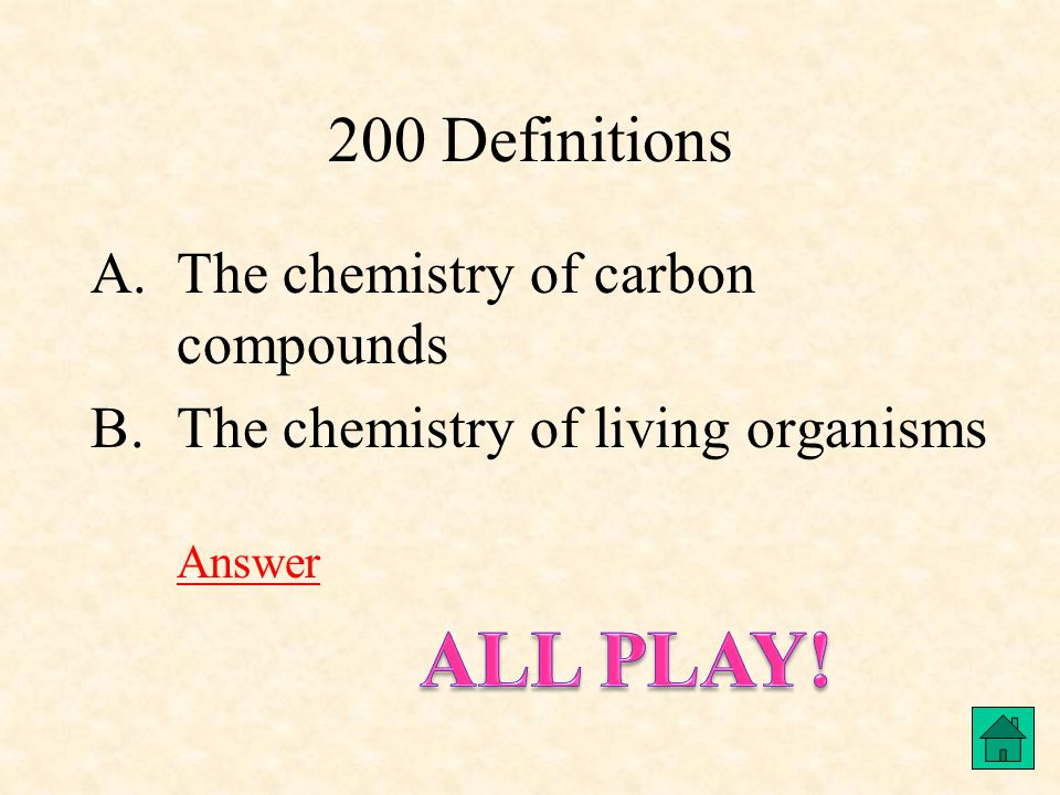 Definitions 200 Answer A.Organic Chemistry B.Biochemistry