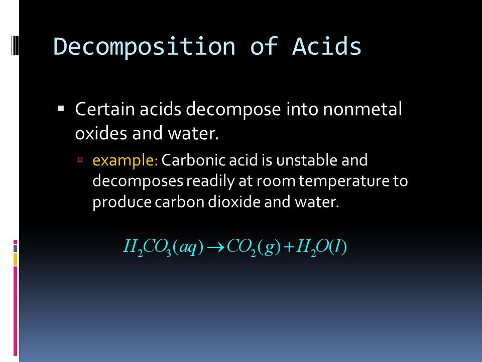 Decomposition of Acids  Certain acids decompose into nonmetal oxides and water.