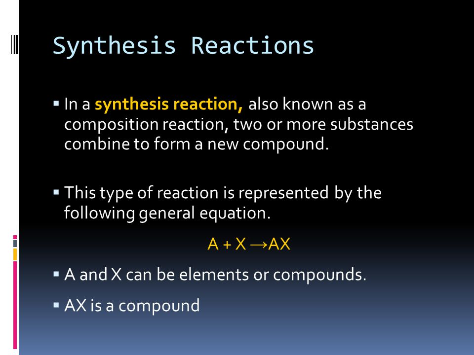 Synthesis Reactions  In a synthesis reaction, also known as a composition reaction, two or more substances combine to form a new compound.