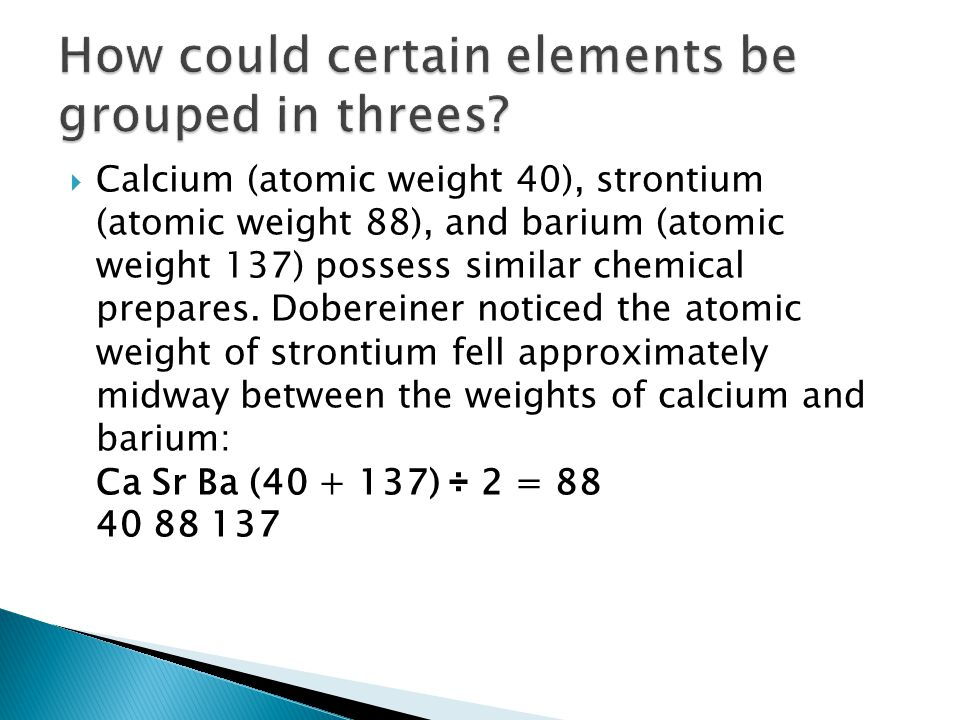  The chemical and physical properties of elements are a periodic function of their atomic masses.