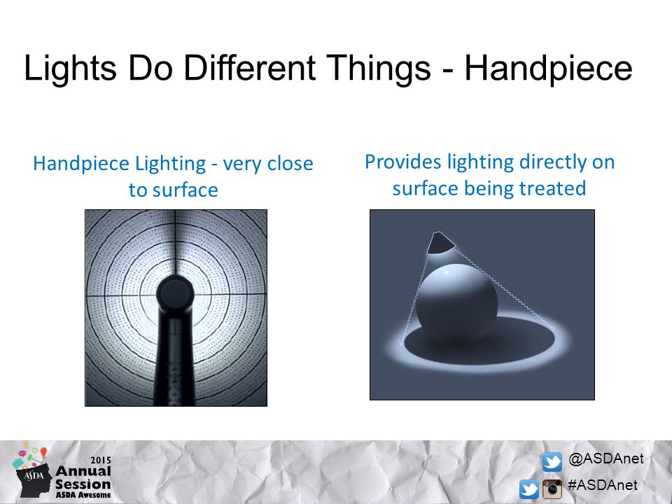 @ASDAnet #ASDAnet Lights Do Different Things - Handpiece Handpiece Lighting - very close to surface Provides lighting directly on surface being treated