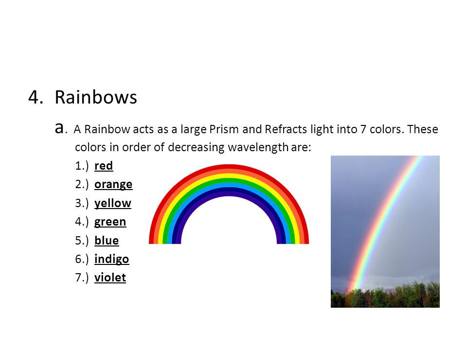 4.Rainbows a.A Rainbow acts as a large Prism and Refracts light into 7 colors.