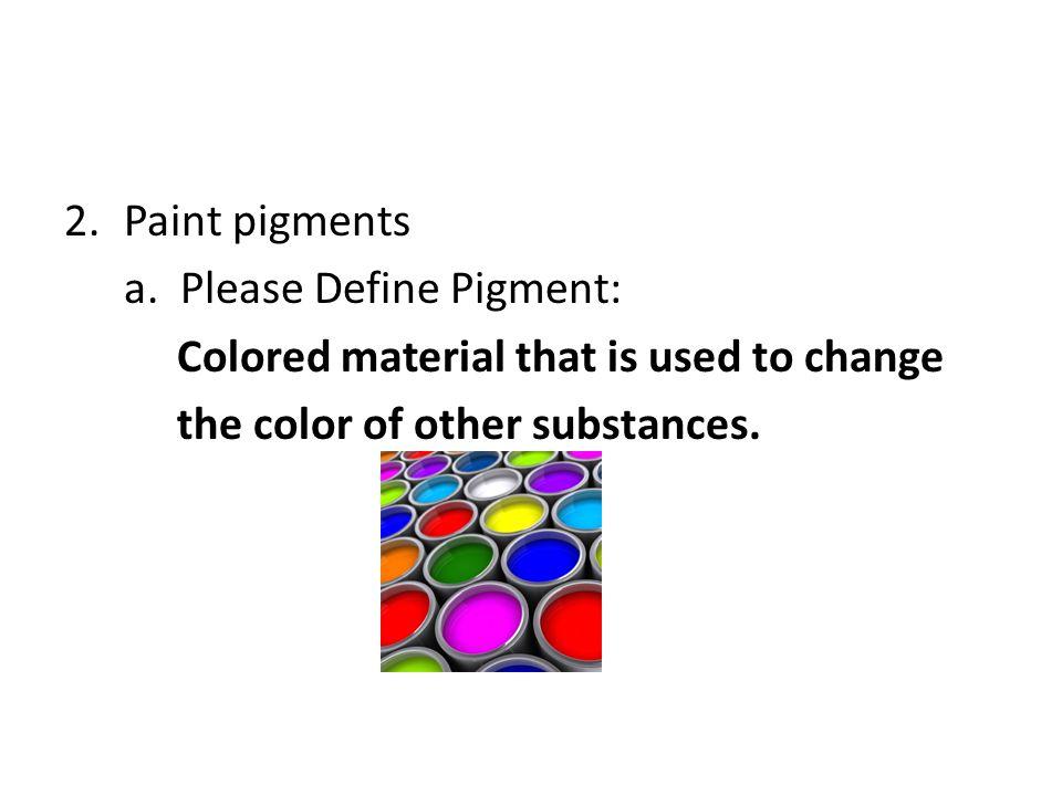 2.Paint pigments a.