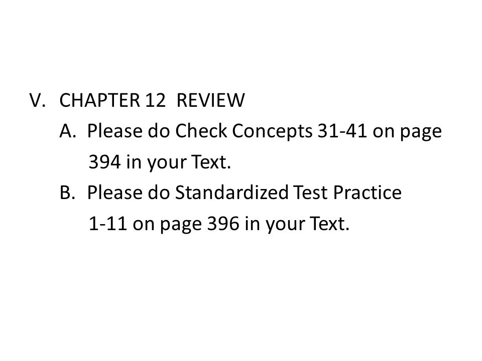 V.CHAPTER 12 REVIEW A.Please do Check Concepts 31-41 on page 394 in your Text.