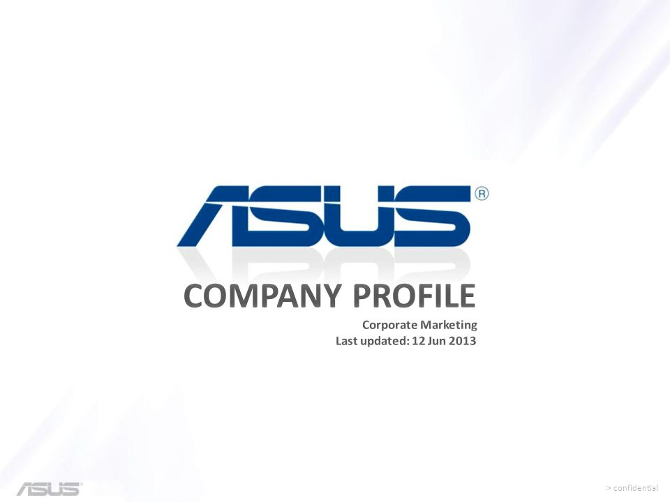 > confidential New Zealand Canada USA Brazil Australia Singapore India Philippines Taiwan Japan, Korea Hong Kong China Thailand United Kingdom EU Nordic countries Go Global with ASUS ASUS products are recognized throughout the world and we have a strong global presence.