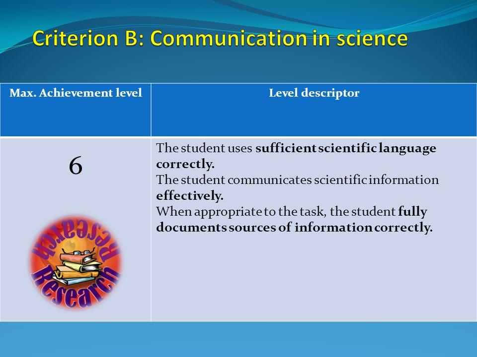 Max. Achievement levelLevel descriptor 6 The student uses sufficient scientific language correctly.