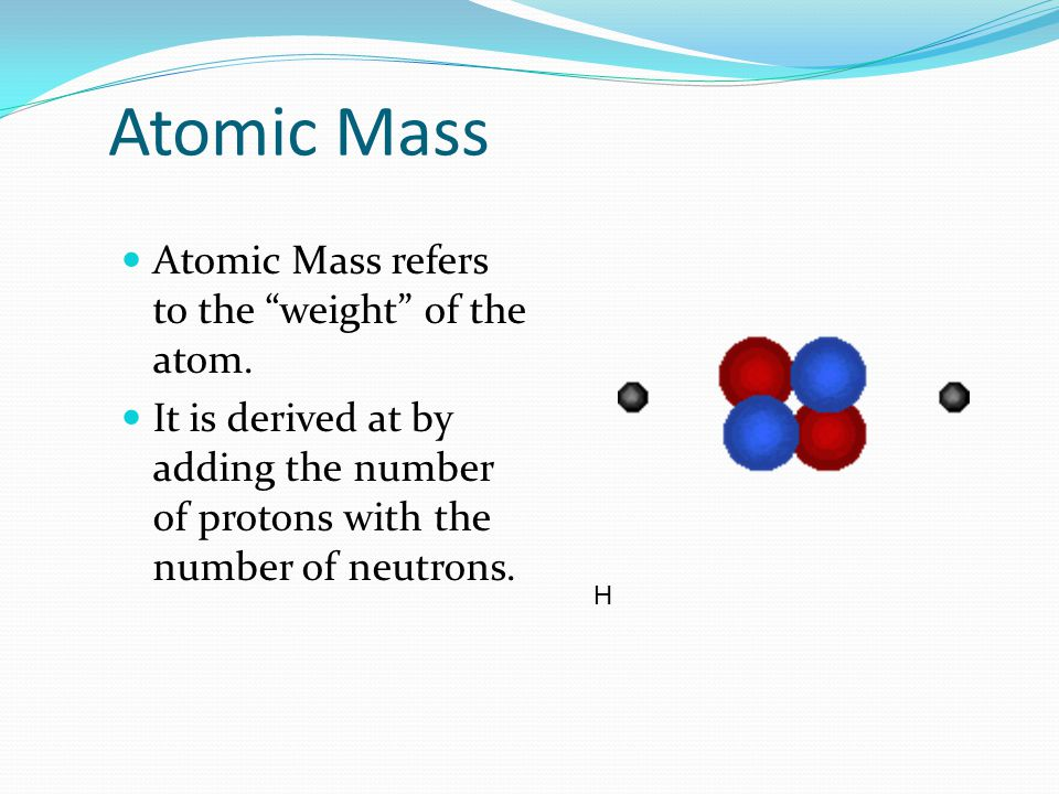 Atomic Number This refers to how many protons an atom of that element has. No two elements, have the same number of protons. Wave Model