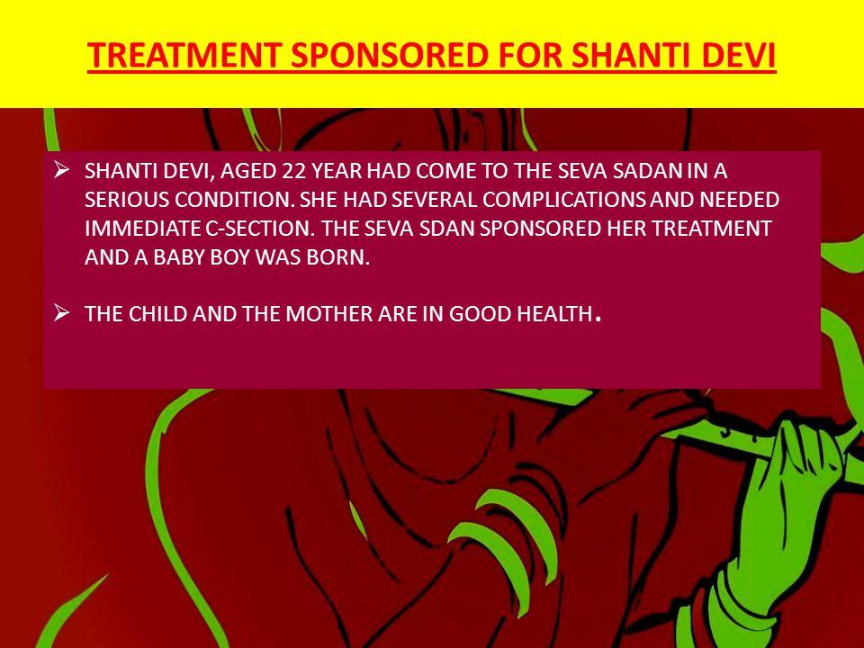 TREATMENT SPONSORED FOR SHANTI DEVI