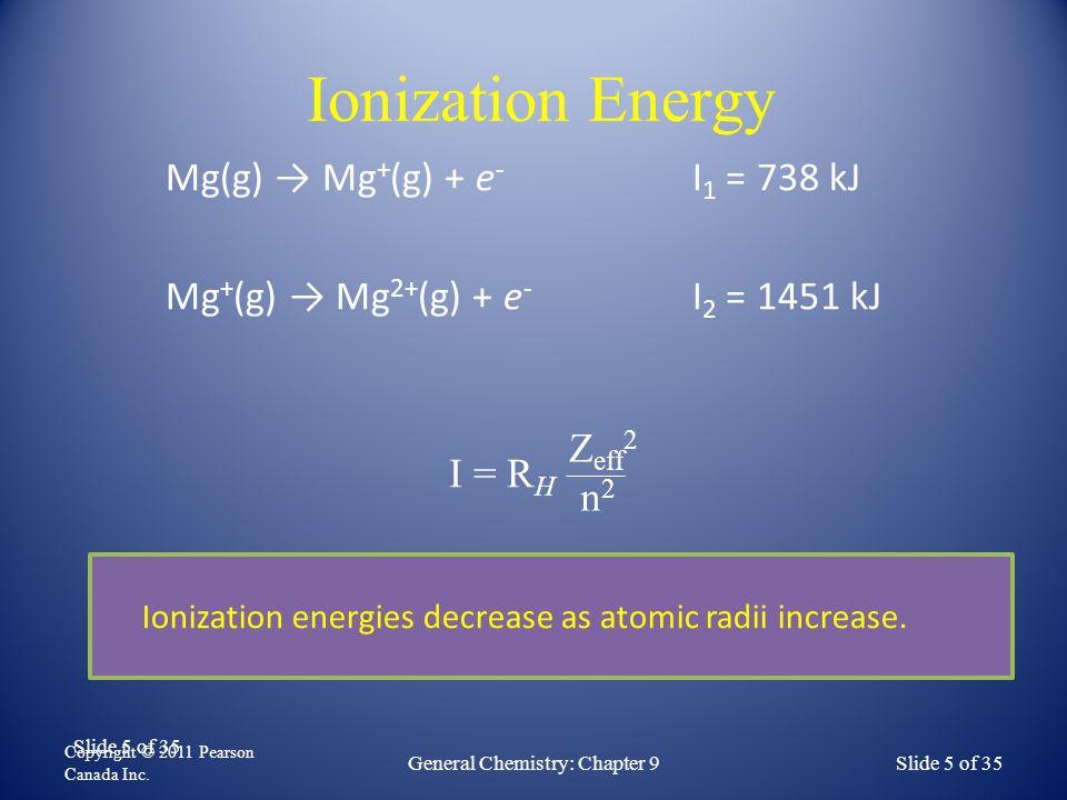 Slide 16 of 35 Electron Affinity F(g) + e - → F - (g) EA = -328 kJ Copyright © 2011 Pearson Canada Inc.