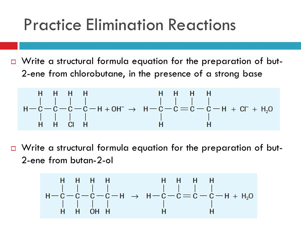 Practice Elimination Reactions  Write a structural formula equation for the preparation of but- 2-ene from chlorobutane, in the presence of a strong