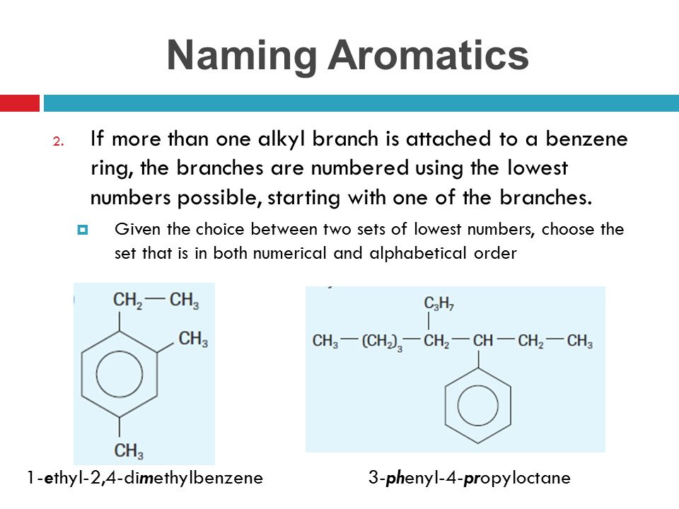 Naming Aromatics 2. If more than one alkyl branch is attached to a benzene ring, the branches are numbered using the lowest numbers possible, starting