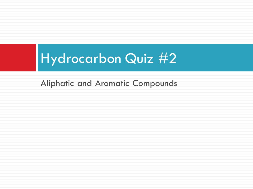 Aliphatic and Aromatic Compounds Hydrocarbon Quiz #2