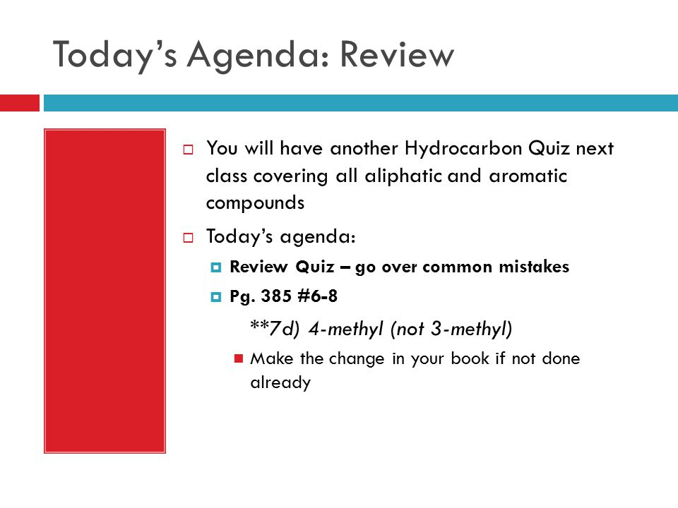 Today's Agenda: Review  You will have another Hydrocarbon Quiz next class covering all aliphatic and aromatic compounds  Today's agenda:  Review Qu