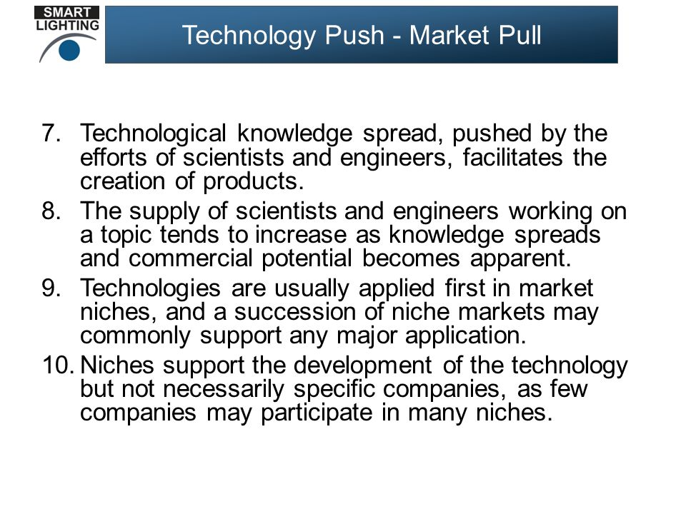 Technology Push - Market Pull 7.Technological knowledge spread, pushed by the efforts of scientists and engineers, facilitates the creation of products.