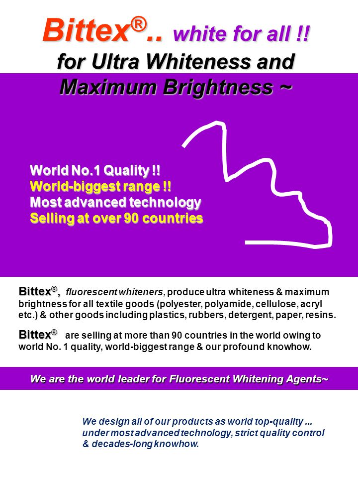 Bittex ®, Bittex ®, fluorescent whiteners, produce ultra whiteness & maximum brightness for all textile goods (polyester, polyamide, cellulose, acryl
