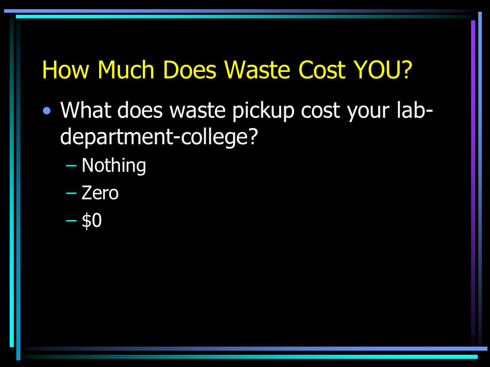 How Much Does Waste Cost YOU. What does waste pickup cost your lab- department-college.