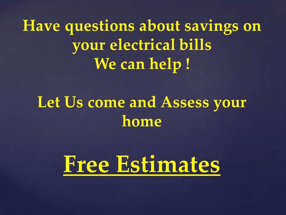 Have questions about savings on your electrical bills We can help .