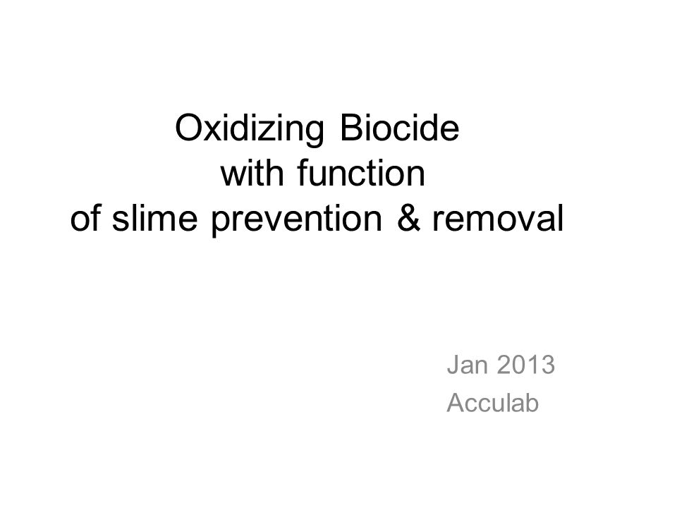 Oxidizing Biocide with function of slime prevention & removal Jan 2013 Acculab
