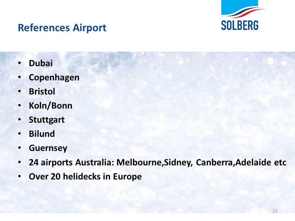 References Airport Dubai Copenhagen Bristol Koln/Bonn Stuttgart Bilund Guernsey 24 airports Australia: Melbourne,Sidney, Canberra,Adelaide etc Over 20