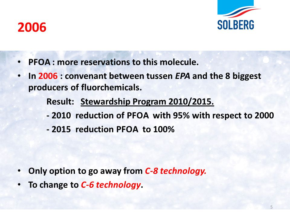 2006 PFOA : more reservations to this molecule. In 2006 : convenant between tussen EPA and the 8 biggest producers of fluorchemicals. Result: Stewards