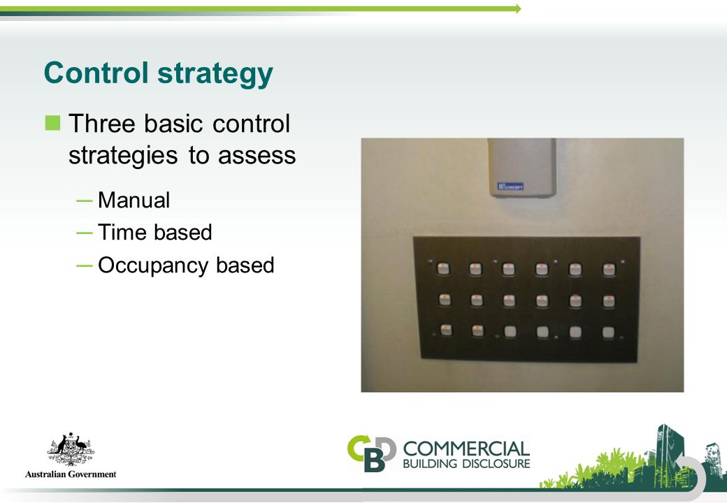 Control strategy Three basic control strategies to assess ─Manual ─Time based ─Occupancy based