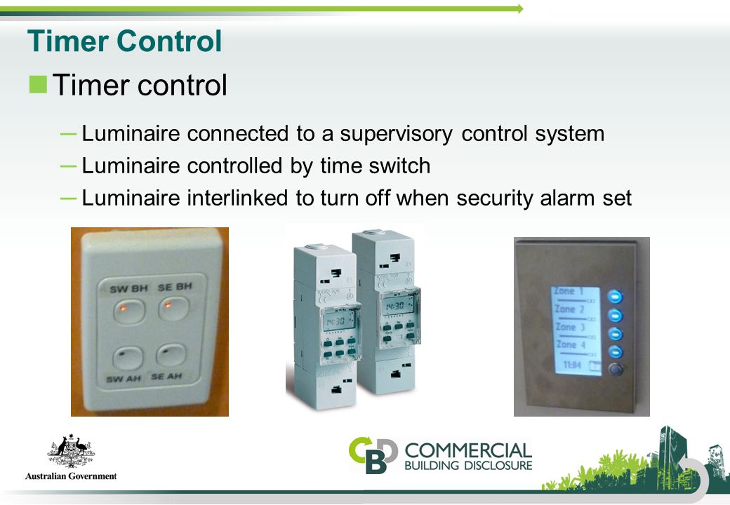 Timer Control Timer control ─Luminaire connected to a supervisory control system ─Luminaire controlled by time switch ─Luminaire interlinked to turn o