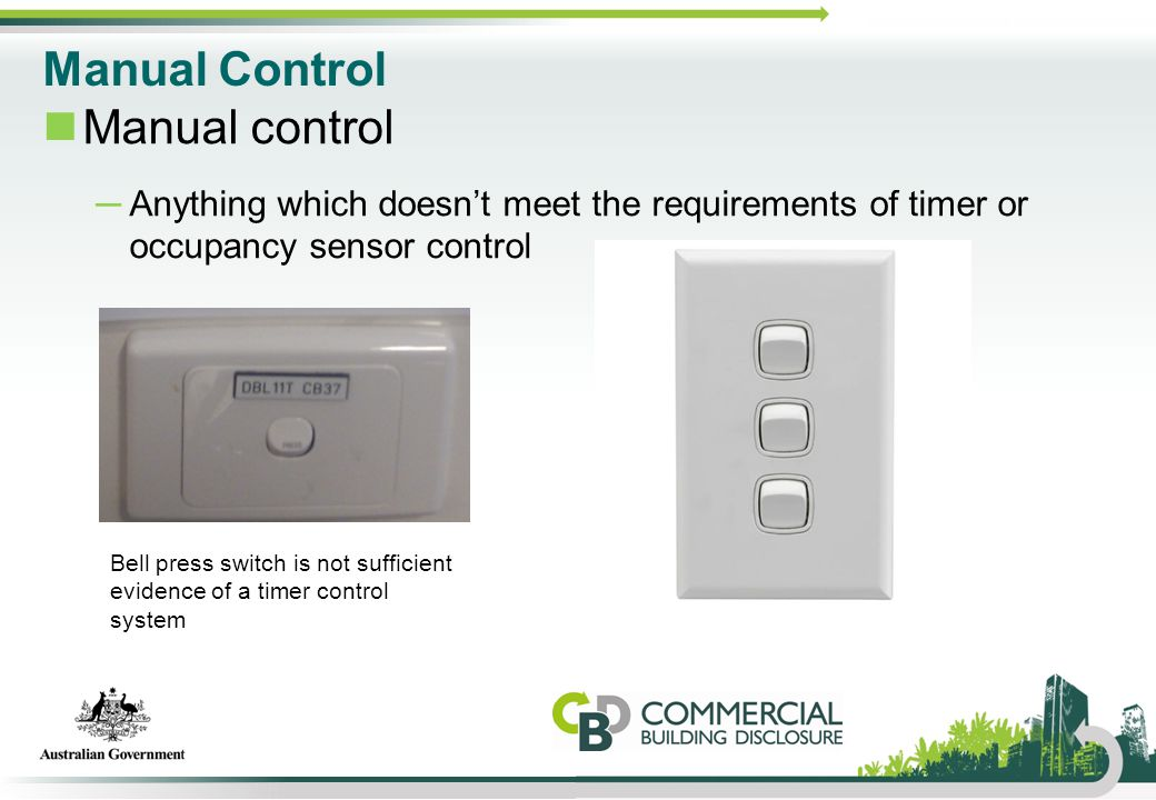 Manual Control Manual control ─Anything which doesn't meet the requirements of timer or occupancy sensor control Bell press switch is not sufficient e