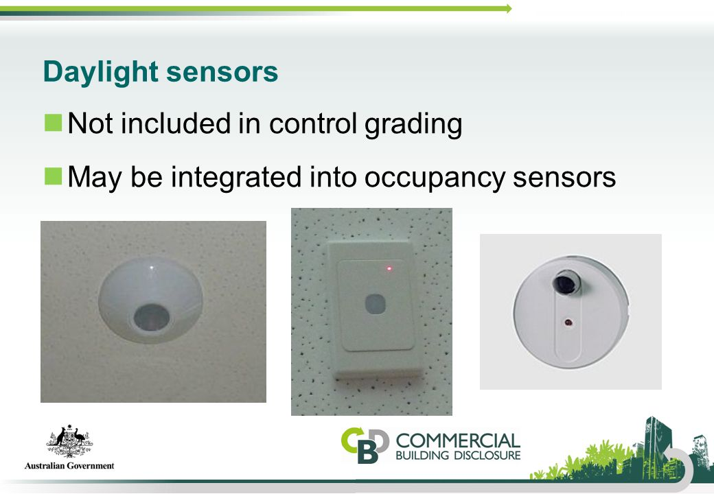 Daylight sensors Not included in control grading May be integrated into occupancy sensors