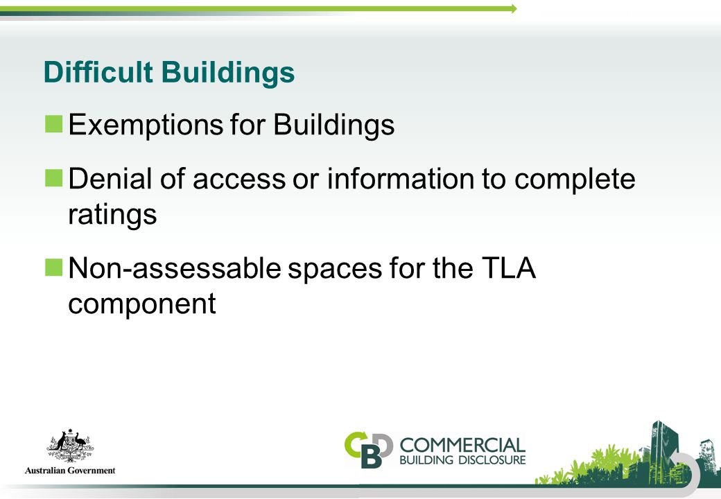 Difficult Buildings Exemptions for Buildings Denial of access or information to complete ratings Non-assessable spaces for the TLA component