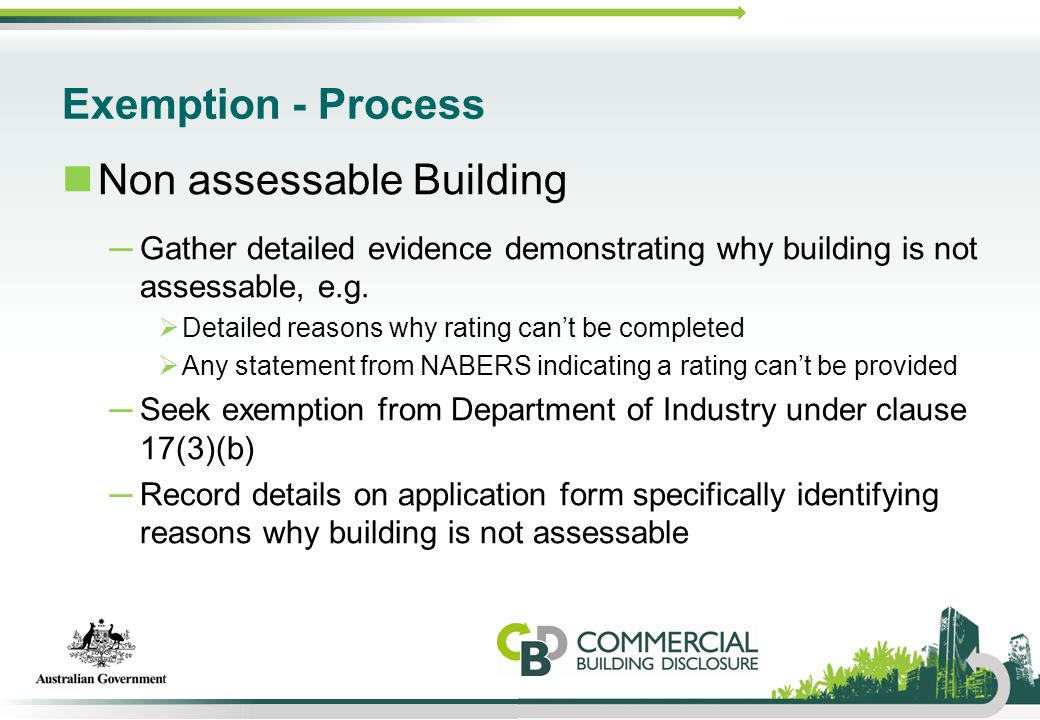 Exemption - Process Non assessable Building ─Gather detailed evidence demonstrating why building is not assessable, e.g.  Detailed reasons why rating