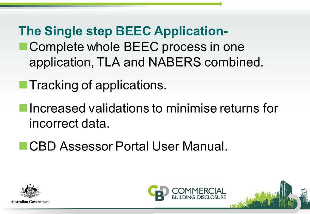 The Single step BEEC Application- Complete whole BEEC process in one application, TLA and NABERS combined. Tracking of applications. Increased validat