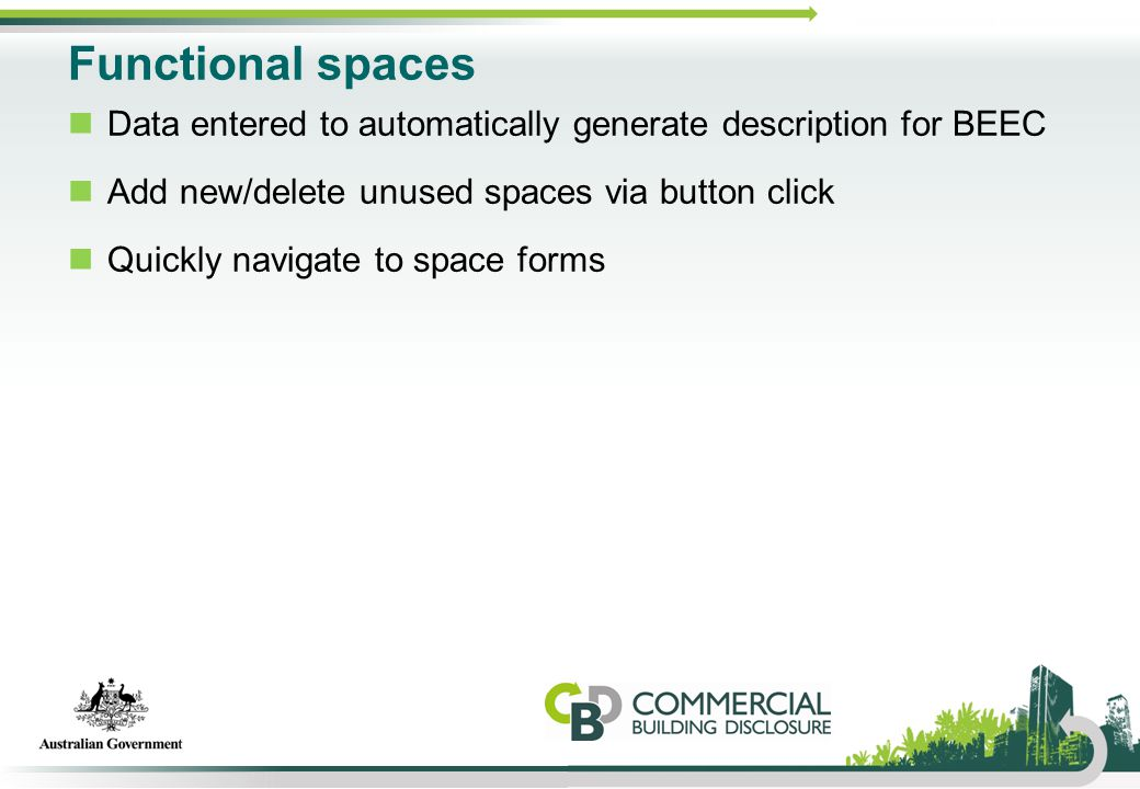 Functional spaces Data entered to automatically generate description for BEEC Add new/delete unused spaces via button click Quickly navigate to space