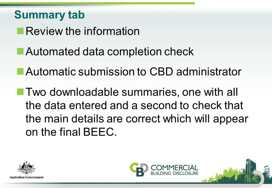 Summary tab Review the information Automated data completion check Automatic submission to CBD administrator Two downloadable summaries, one with all