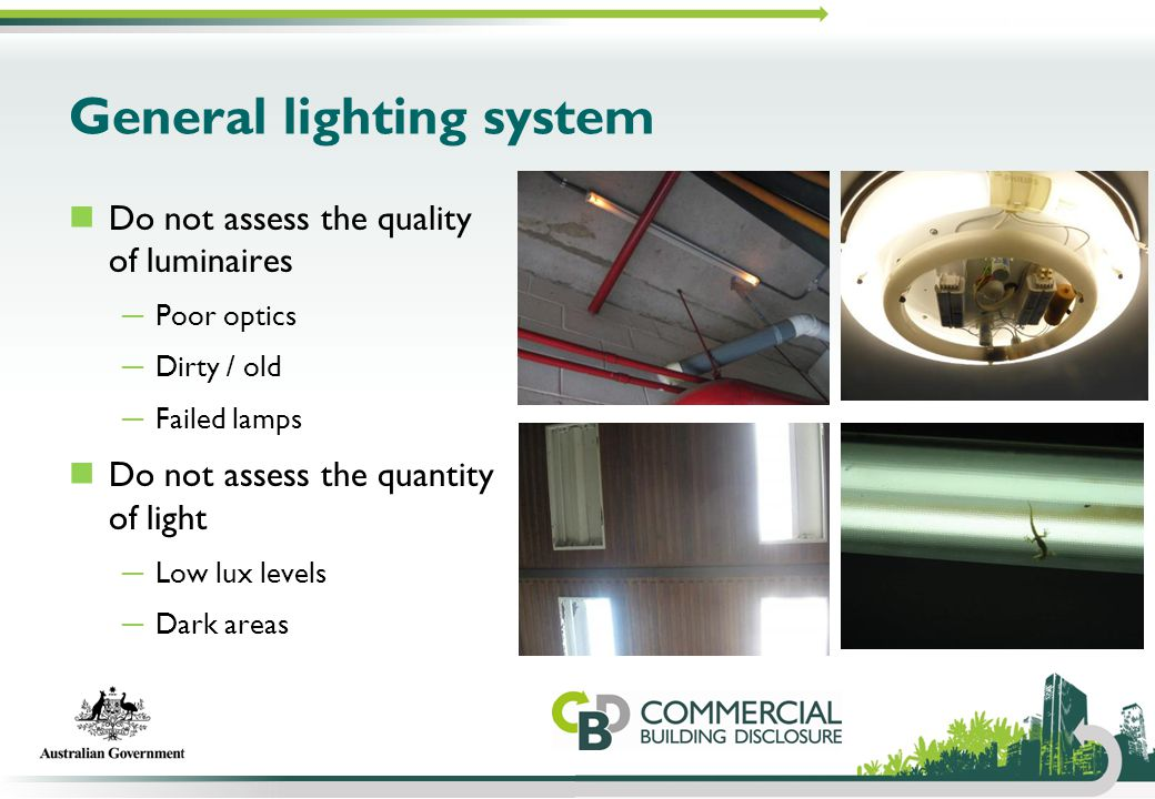 General lighting system Do not assess the quality of luminaires ─ Poor optics ─ Dirty / old ─ Failed lamps Do not assess the quantity of light ─ Low l